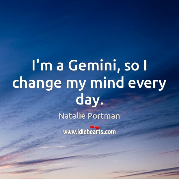 Image, I'm a Gemini, so I change my mind every day.