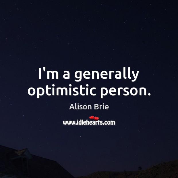 I'm a generally optimistic person. Alison Brie Picture Quote