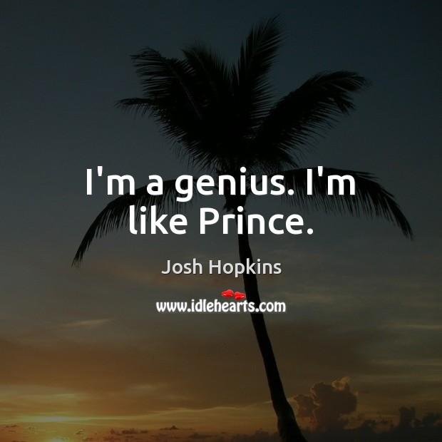 I'm a genius. I'm like Prince. Image