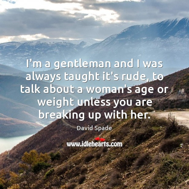 I'm a gentleman and I was always taught it's rude, to talk David Spade Picture Quote
