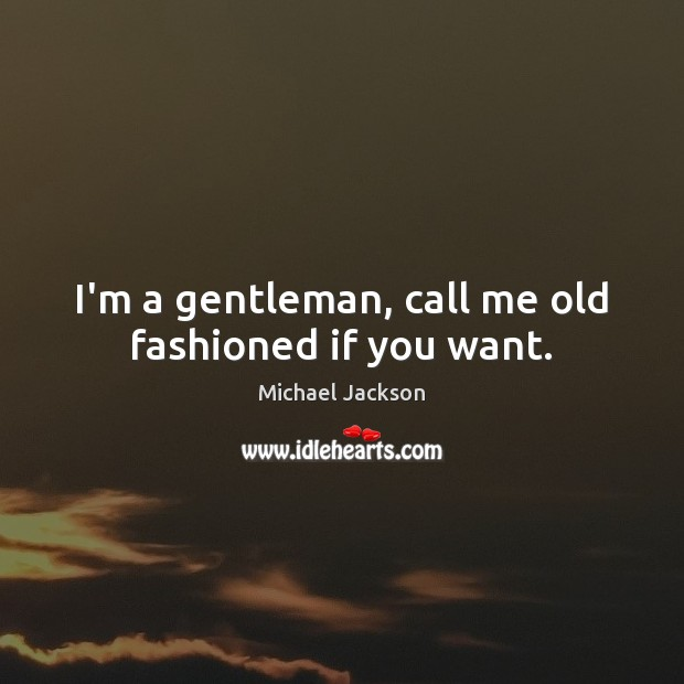 I'm a gentleman, call me old fashioned if you want. Image