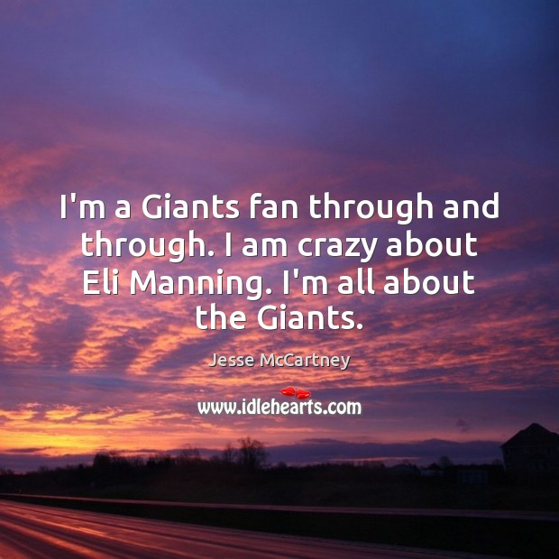 I'm a Giants fan through and through. I am crazy about Eli Jesse McCartney Picture Quote