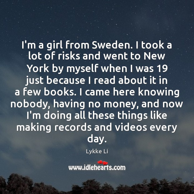 I'm a girl from Sweden. I took a lot of risks and Lykke Li Picture Quote
