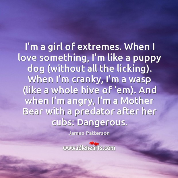 I'm a girl of extremes. When I love something, I'm like a Image