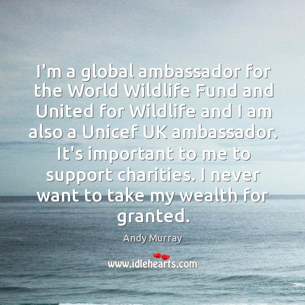 I'm a global ambassador for the World Wildlife Fund and United for Image