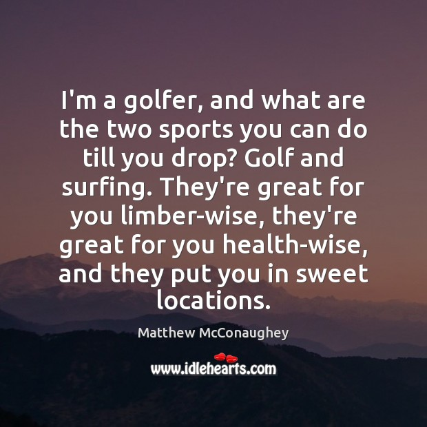 Image, I'm a golfer, and what are the two sports you can do