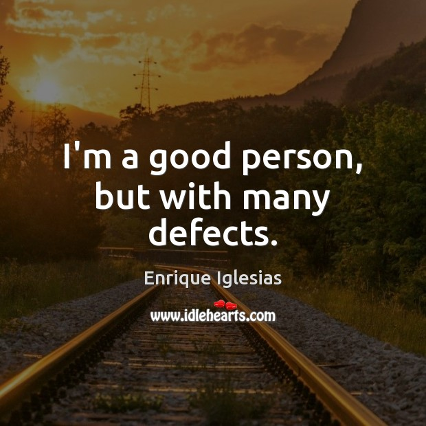 I'm a good person, but with many defects. Image