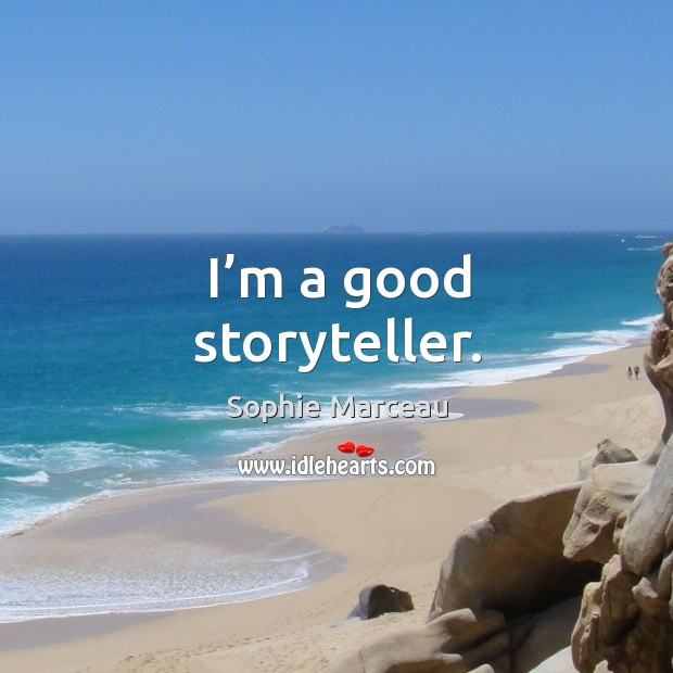 I'm a good storyteller. Sophie Marceau Picture Quote