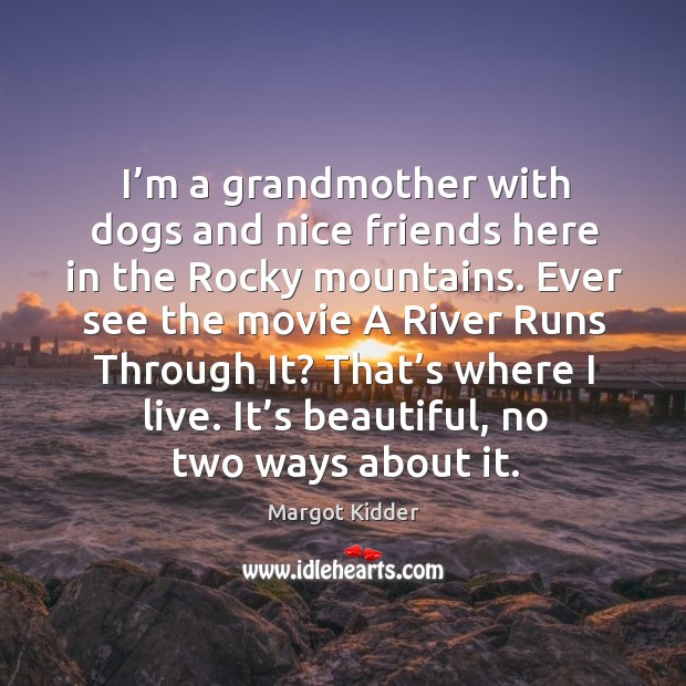 I'm a grandmother with dogs and nice friends here in the rocky mountains. Image