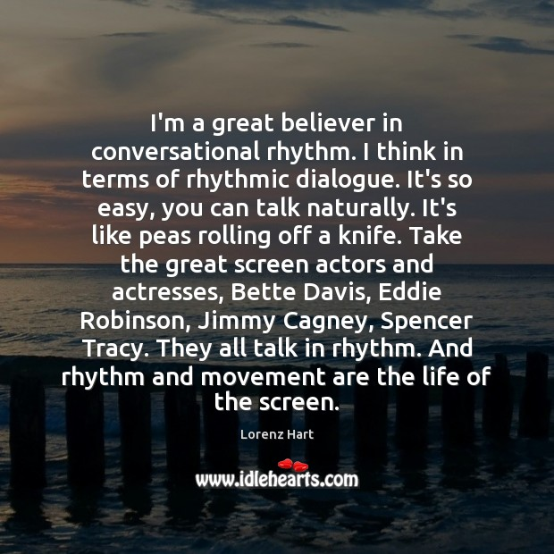 Image, I'm a great believer in conversational rhythm. I think in terms of