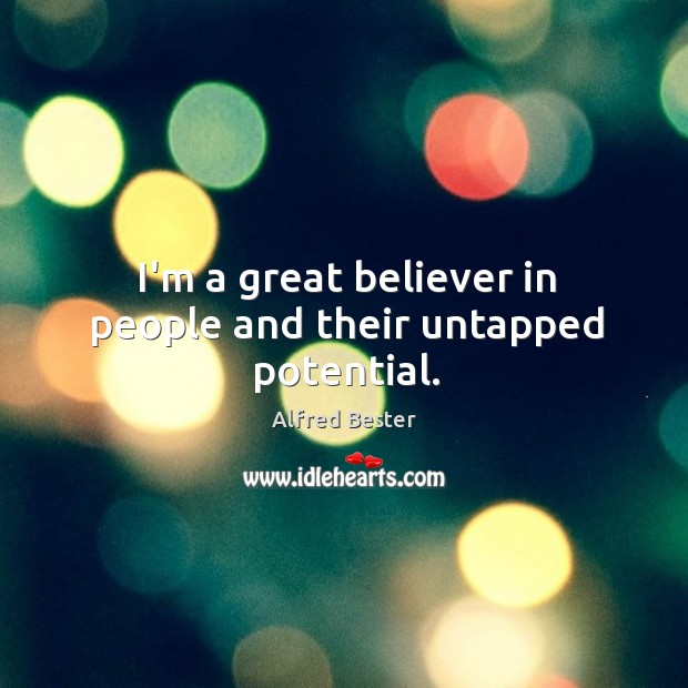 I'm a great believer in people and their untapped potential. Alfred Bester Picture Quote