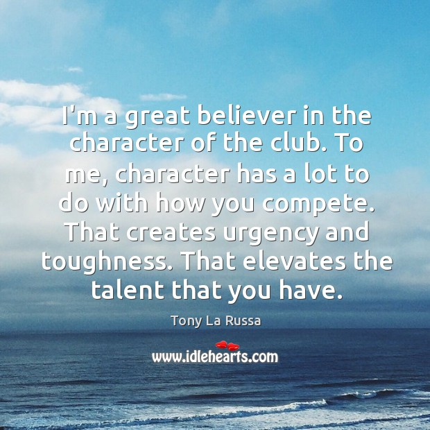 I'm a great believer in the character of the club. To me, Image