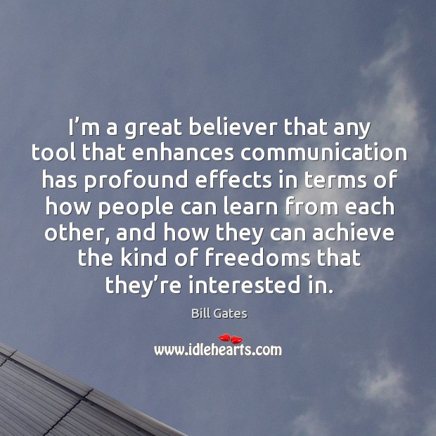 I'm a great believer that any tool that enhances communication has profound effects in Image