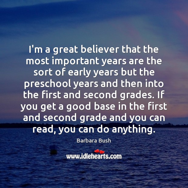 I'm a great believer that the most important years are the sort Image