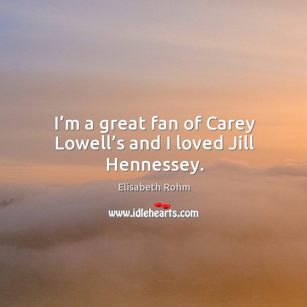 I'm a great fan of carey lowell's and I loved jill hennessey. Image