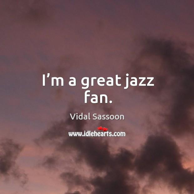 I'm a great jazz fan. Image