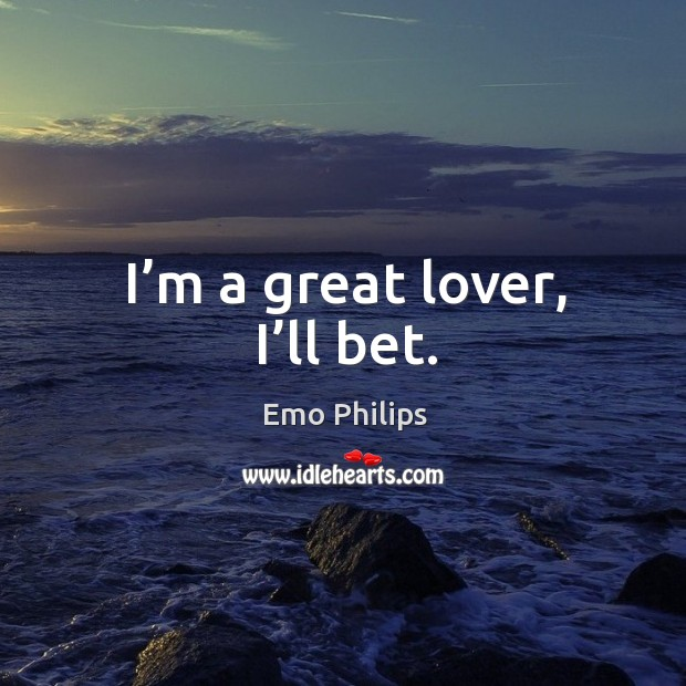 I'm a great lover, I'll bet. Image