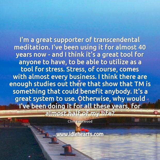 I'm a great supporter of transcendental meditation. I've been using it for Image