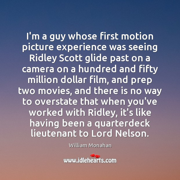 I'm a guy whose first motion picture experience was seeing Ridley Scott William Monahan Picture Quote
