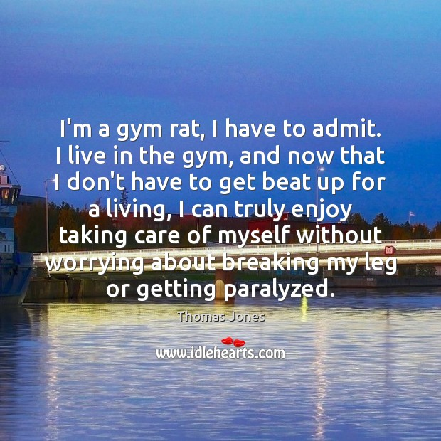 I'm a gym rat, I have to admit. I live in the Image