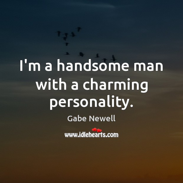 Image, I'm a handsome man with a charming personality.