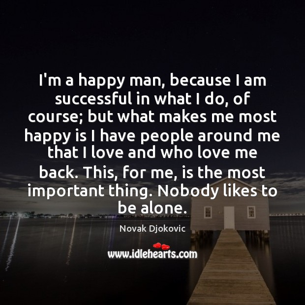I'm a happy man, because I am successful in what I do, Love Me Quotes Image