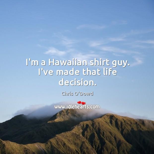 I'm a Hawaiian shirt guy. I've made that life decision. Image