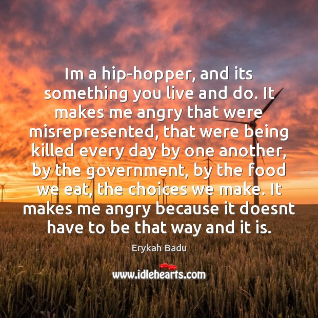 Im a hip-hopper, and its something you live and do. It makes Erykah Badu Picture Quote