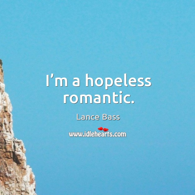 I'm a hopeless romantic. Lance Bass Picture Quote
