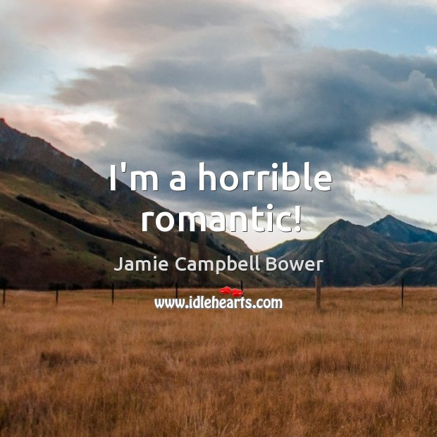 I'm a horrible romantic! Image