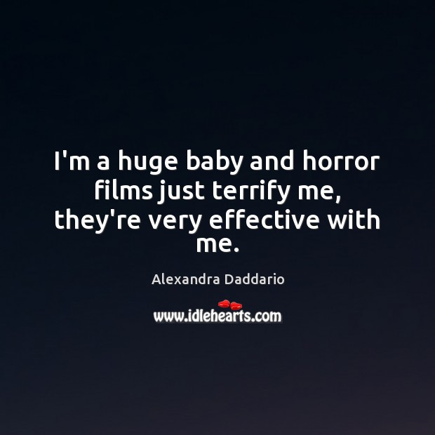 Image, I'm a huge baby and horror films just terrify me, they're very effective with me.