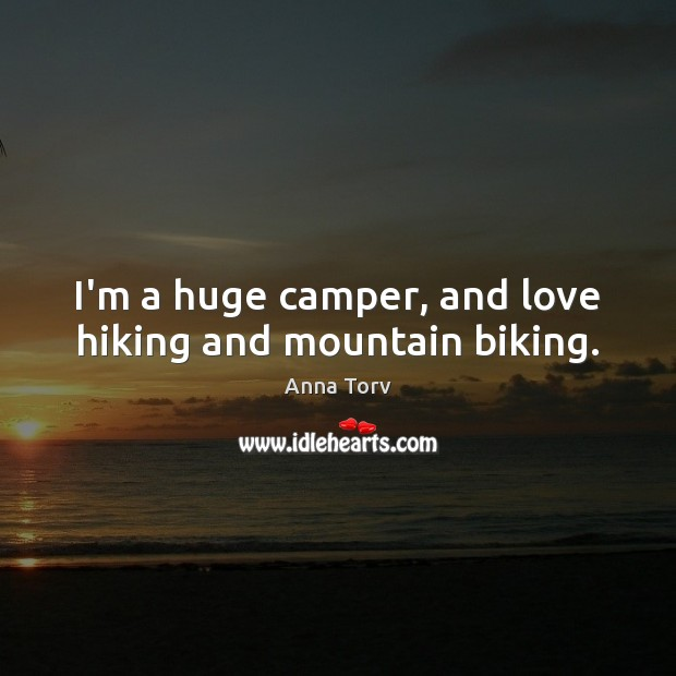 Image, I'm a huge camper, and love hiking and mountain biking.