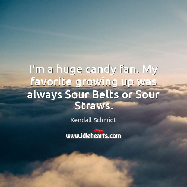 Image, I'm a huge candy fan. My favorite growing up was always Sour Belts or Sour Straws.