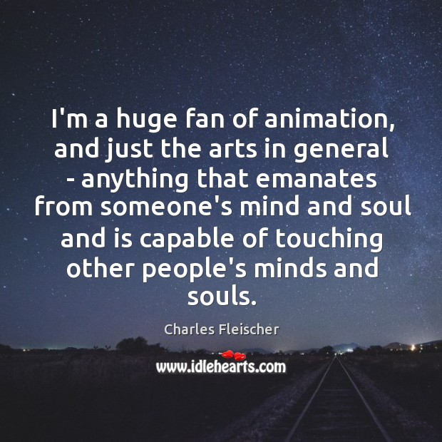 Image, I'm a huge fan of animation, and just the arts in general