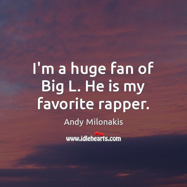 Image, I'm a huge fan of Big L. He is my favorite rapper.
