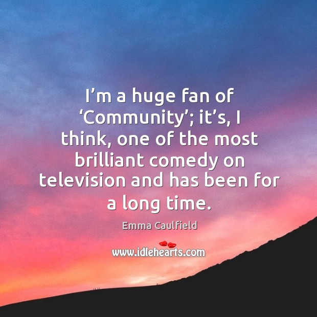 I'm a huge fan of 'community'; it's, I think, one of the most brilliant comedy on television Image
