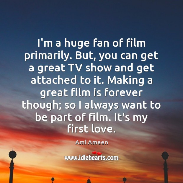 Image, I'm a huge fan of film primarily. But, you can get a