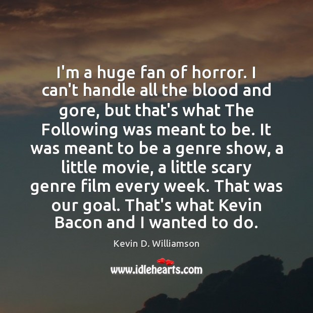 I'm a huge fan of horror. I can't handle all the blood Kevin D. Williamson Picture Quote