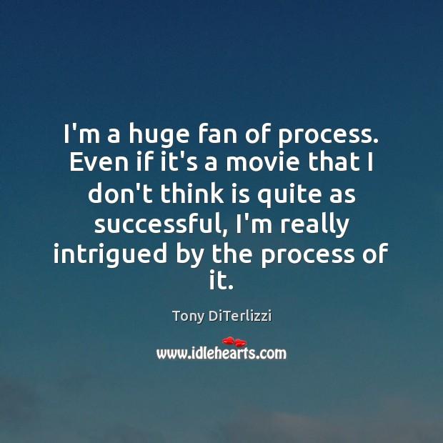 I'm a huge fan of process. Even if it's a movie that Image