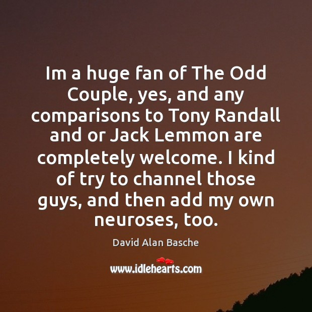 Image, Im a huge fan of The Odd Couple, yes, and any comparisons