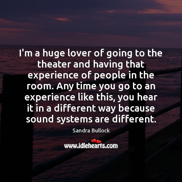 I'm a huge lover of going to the theater and having that Image