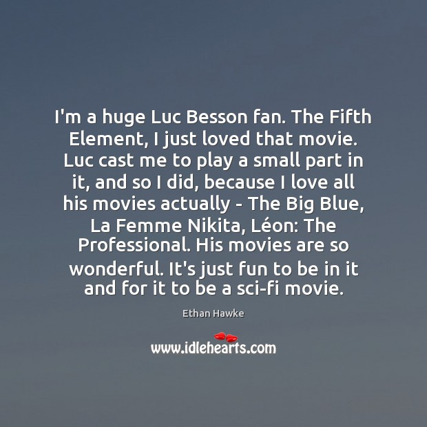 I'm a huge Luc Besson fan. The Fifth Element, I just loved Ethan Hawke Picture Quote