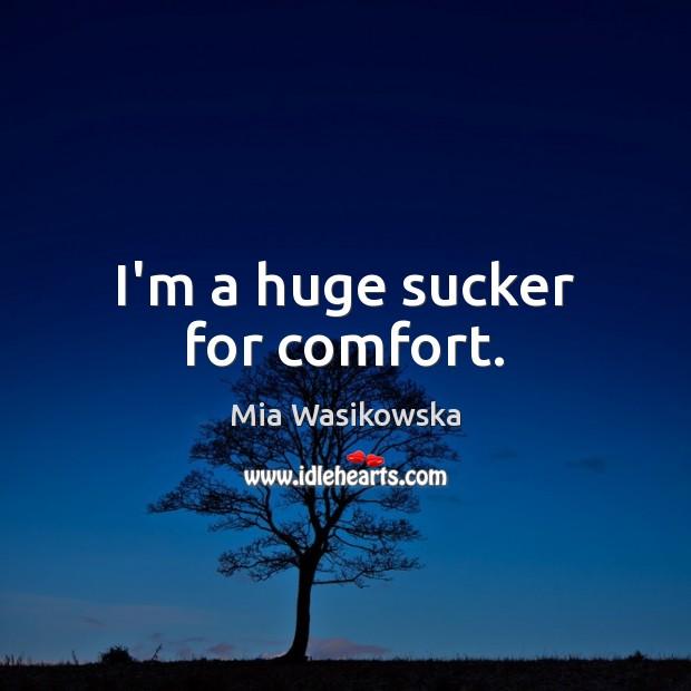 I'm a huge sucker for comfort. Image
