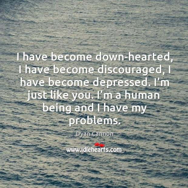 I'm a human being and I have my problems. Image
