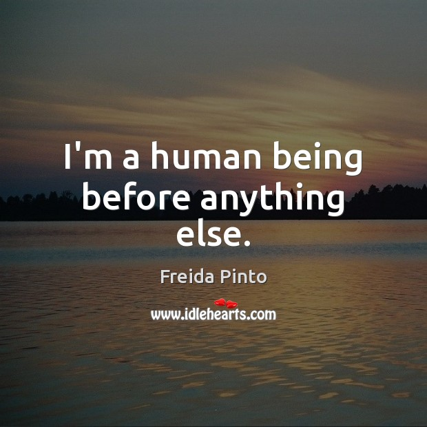 I'm a human being before anything else. Image