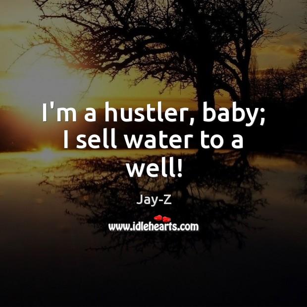 Im a hustler hustler