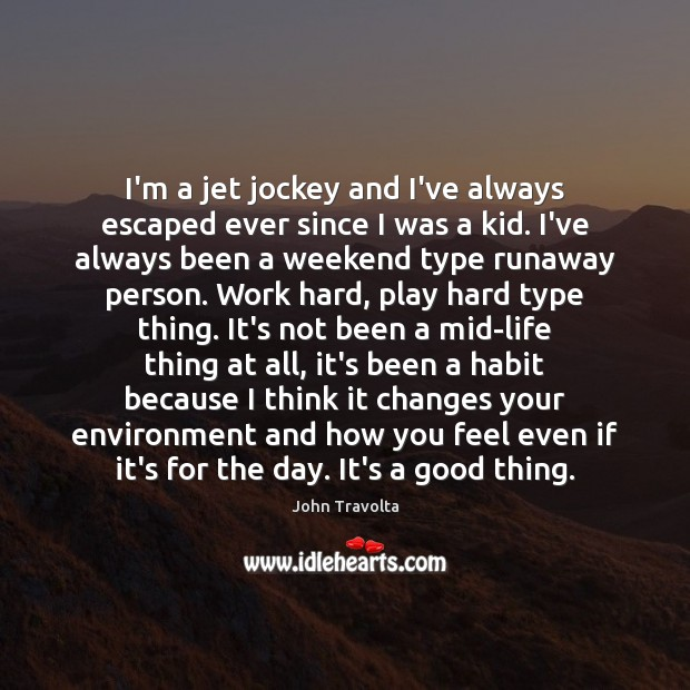 Image, I'm a jet jockey and I've always escaped ever since I was