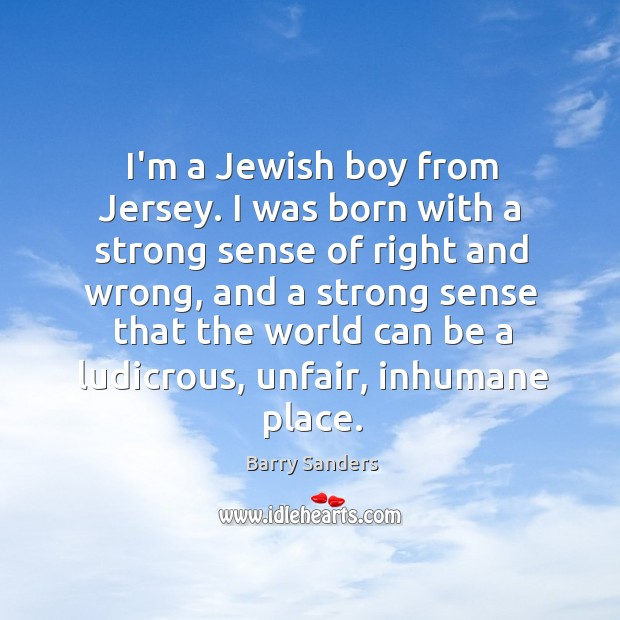 I'm a Jewish boy from Jersey. I was born with a strong Image