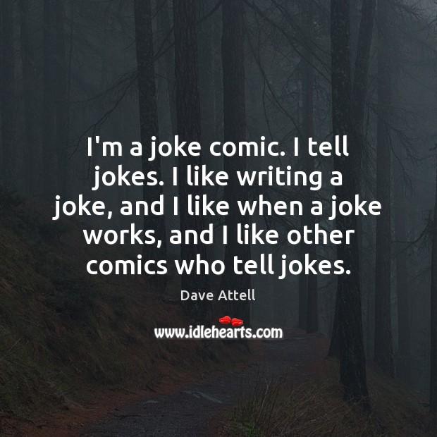 I'm a joke comic. I tell jokes. I like writing a joke, Dave Attell Picture Quote