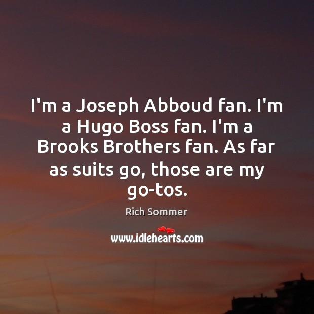 I'm a Joseph Abboud fan. I'm a Hugo Boss fan. I'm a Image